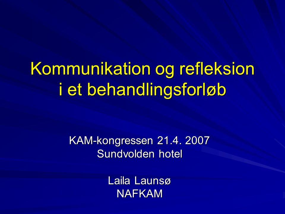 Kommunikation og refleksion i et behandlingsforløb KAM-kongressen 21.4.