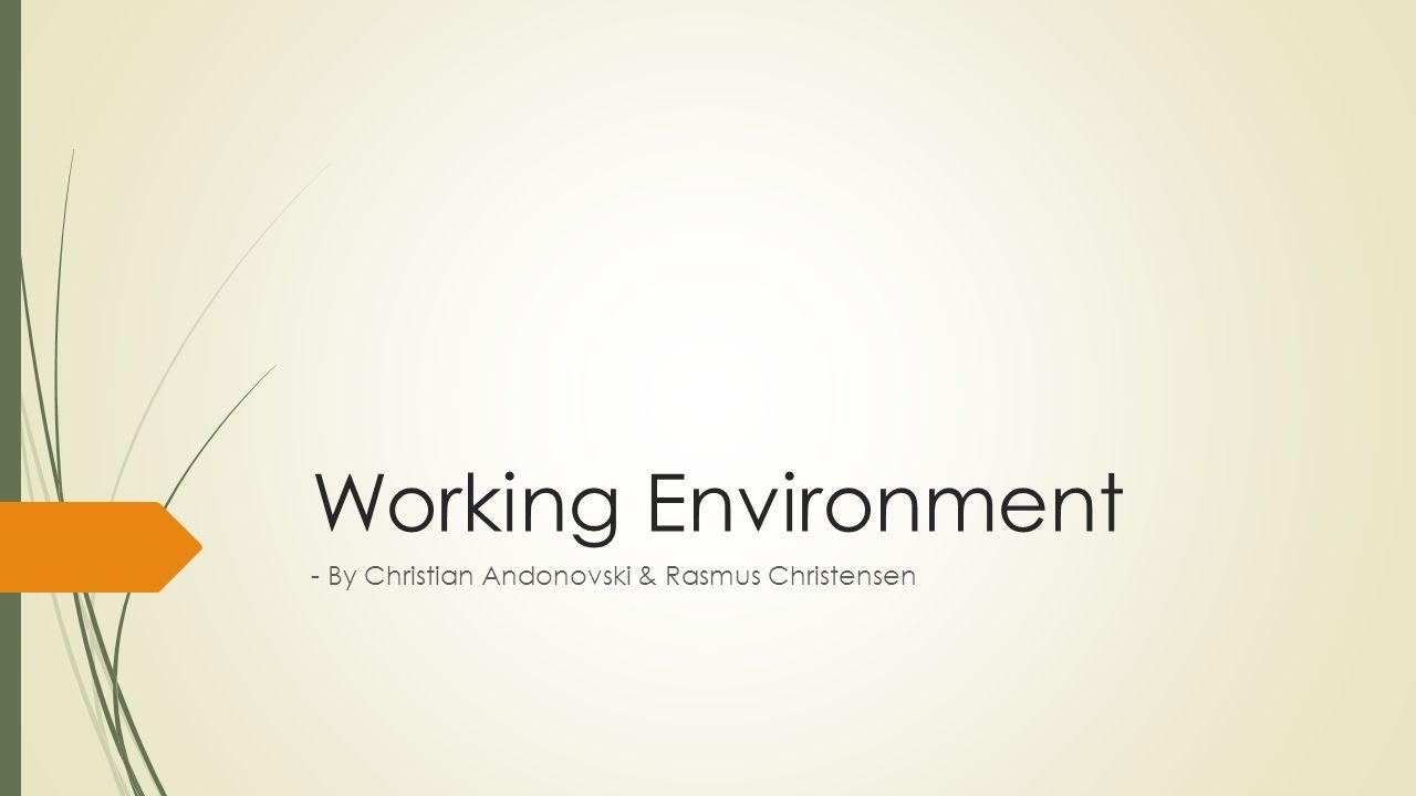Working Environment - By Christian Andonovski & Rasmus Christensen
