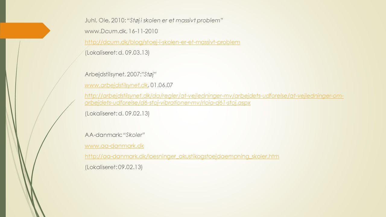 Juhl, Ole, 2010: Støj i skolen er et massivt problem www.Dcum.dk, 16-11-2010 http://dcum.dk/blog/stoej-i-skolen-er-et-massivt-problem (Lokaliseret: d.