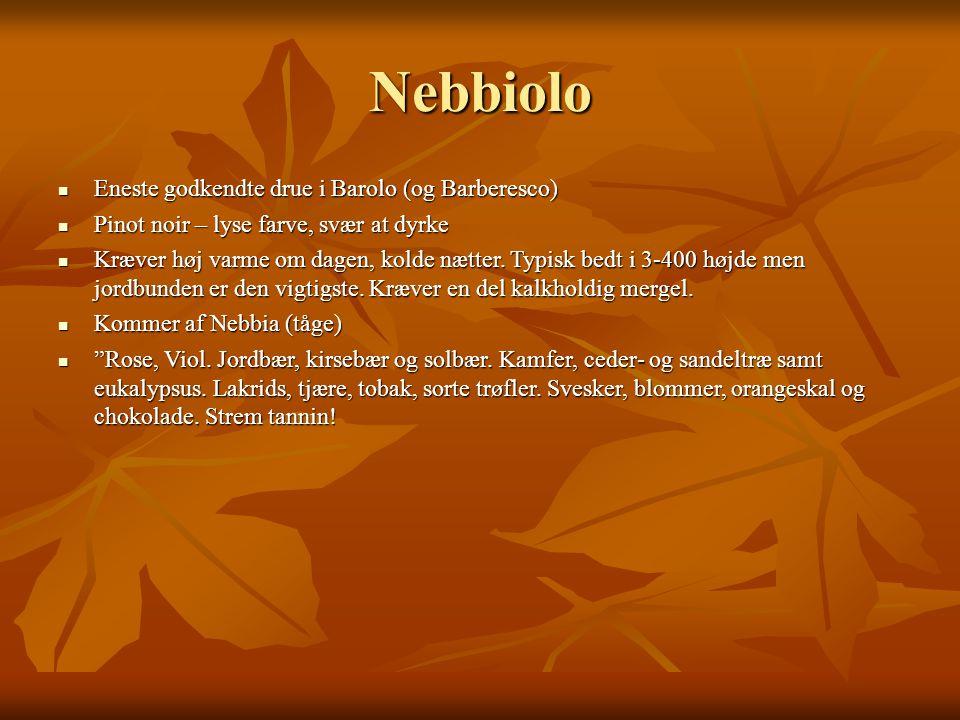 Nebbiolo Eneste godkendte drue i Barolo (og Barberesco) Eneste godkendte drue i Barolo (og Barberesco) Pinot noir – lyse farve, svær at dyrke Pinot noir – lyse farve, svær at dyrke Kræver høj varme om dagen, kolde nætter.