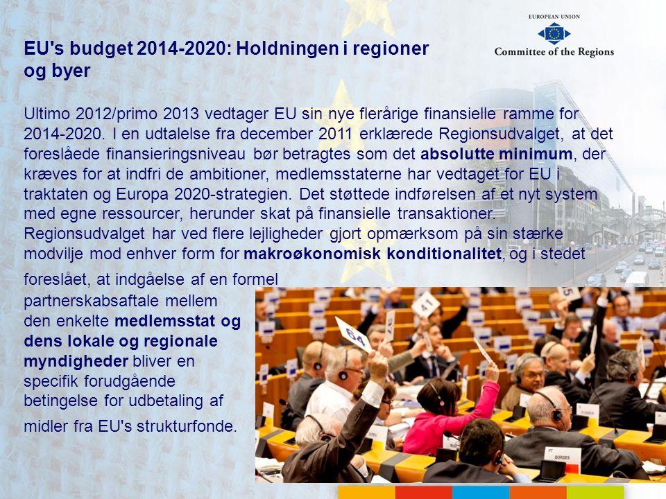 EU s budget 2014-2020: Holdningen i regioner og byer Ultimo 2012/primo 2013 vedtager EU sin nye flerårige finansielle ramme for 2014-2020.