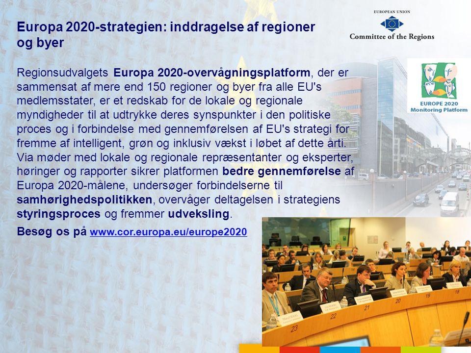 Europa 2020-strategien: inddragelse af regioner og byer Regionsudvalgets Europa 2020-overvågningsplatform, der er sammensat af mere end 150 regioner og byer fra alle EU s medlemsstater, er et redskab for de lokale og regionale myndigheder til at udtrykke deres synspunkter i den politiske proces og i forbindelse med gennemførelsen af EU s strategi for fremme af intelligent, grøn og inklusiv vækst i løbet af dette årti.
