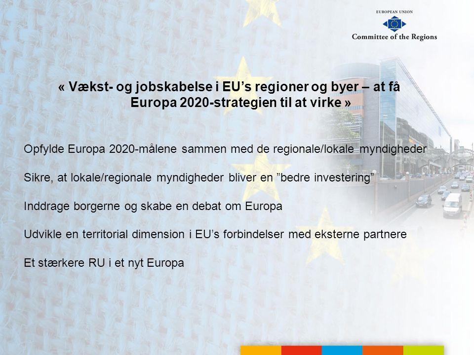 « Vækst- og jobskabelse i EU's regioner og byer – at få Europa 2020-strategien til at virke » Opfylde Europa 2020-målene sammen med de regionale/lokale myndigheder Sikre, at lokale/regionale myndigheder bliver en bedre investering Inddrage borgerne og skabe en debat om Europa Udvikle en territorial dimension i EU's forbindelser med eksterne partnere Et stærkere RU i et nyt Europa