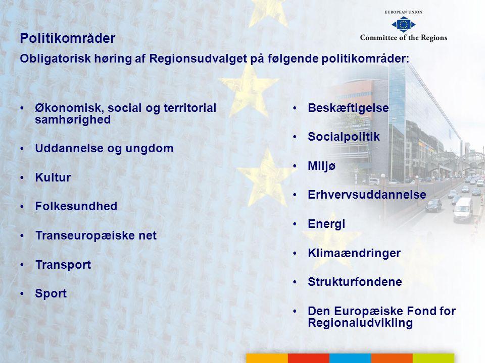 Politikområder Obligatorisk høring af Regionsudvalget på følgende politikområder: Økonomisk, social og territorial samhørighed Uddannelse og ungdom Kultur Folkesundhed Transeuropæiske net Transport Sport Beskæftigelse Socialpolitik Miljø Erhvervsuddannelse Energi Klimaændringer Strukturfondene Den Europæiske Fond for Regionaludvikling