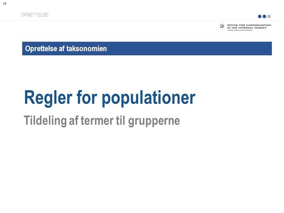 Oprettelse af taksonomien Regler for populationer OPRETTELSE Tildeling af termer til grupperne 26