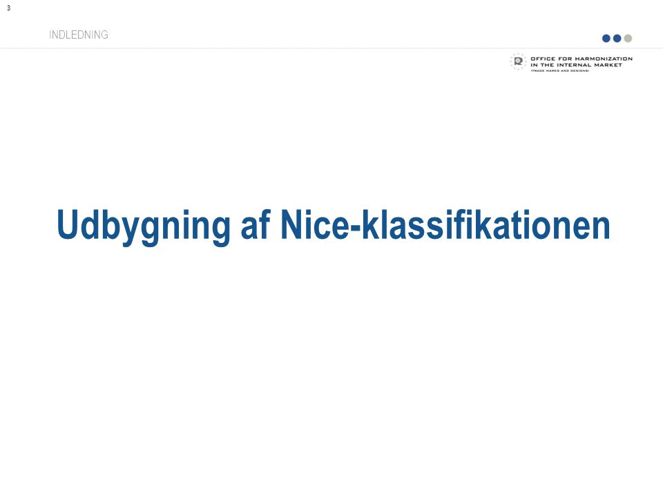 Udbygning af Nice-klassifikationen INDLEDNING 3