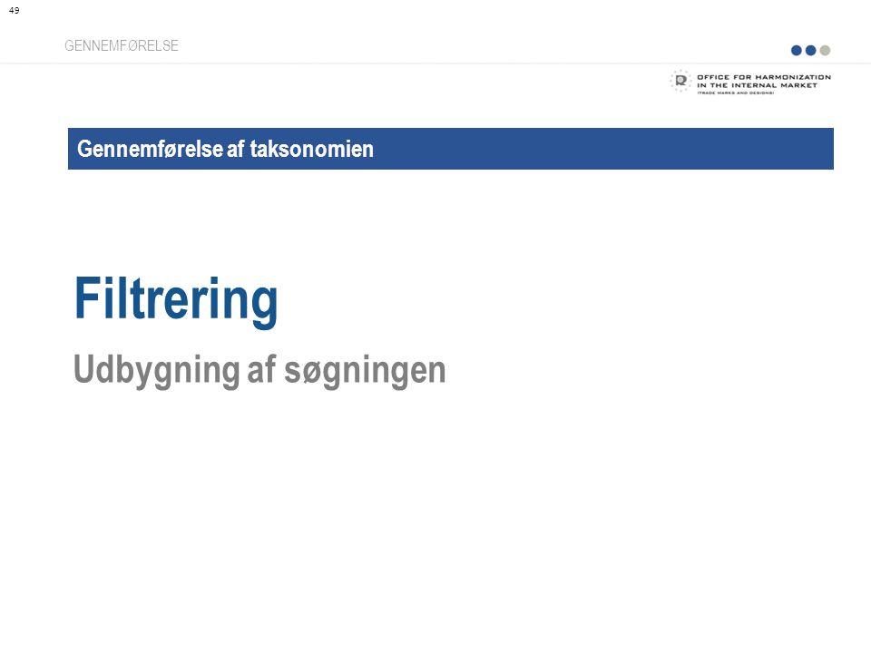 Gennemførelse af taksonomien Filtrering GENNEMFØRELSE Udbygning af søgningen 49
