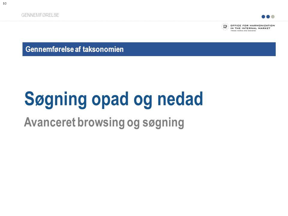 Gennemførelse af taksonomien Søgning opad og nedad GENNEMFØRELSE Avanceret browsing og søgning 50