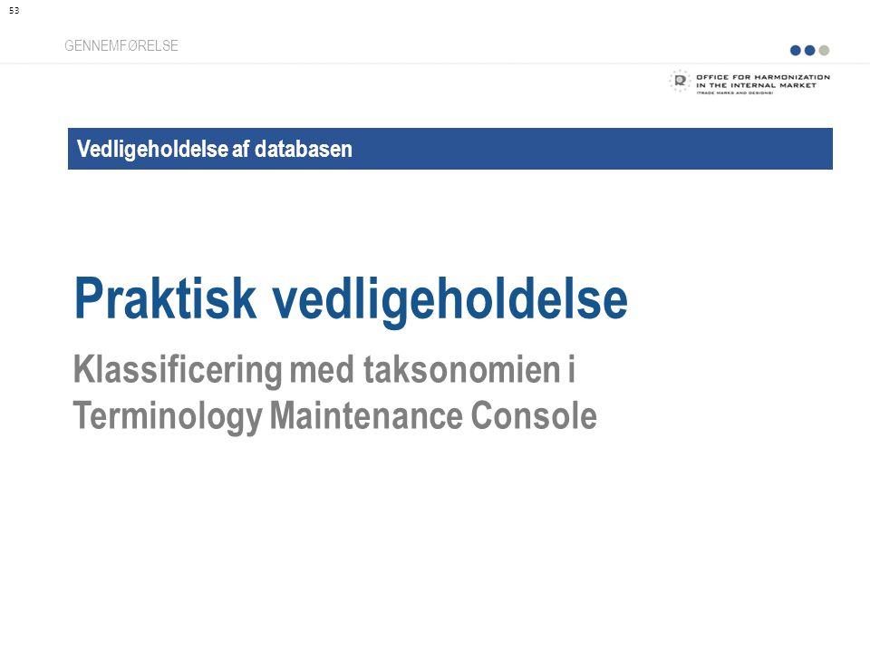 Vedligeholdelse af databasen Praktisk vedligeholdelse GENNEMFØRELSE Klassificering med taksonomien i Terminology Maintenance Console 53
