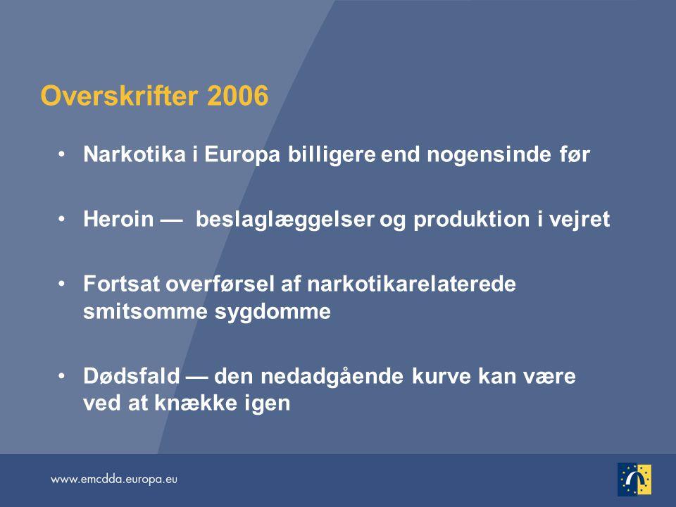 Overskrifter 2006 Narkotika i Europa billigere end nogensinde før Heroin — beslaglæggelser og produktion i vejret Fortsat overførsel af narkotikarelaterede smitsomme sygdomme Dødsfald — den nedadgående kurve kan være ved at knække igen