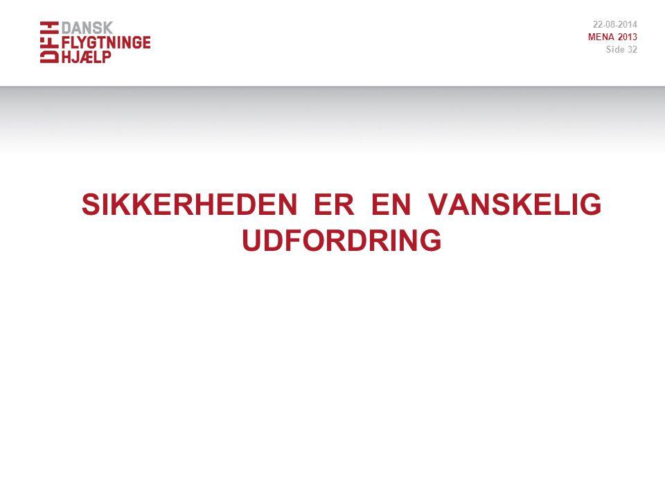 SIKKERHEDEN ER EN VANSKELIG UDFORDRING 22-08-2014 MENA 2013 Side 32