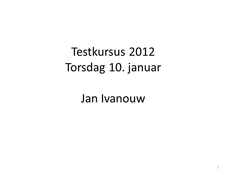 Testkursus 2012 Torsdag 10. januar Jan Ivanouw 1