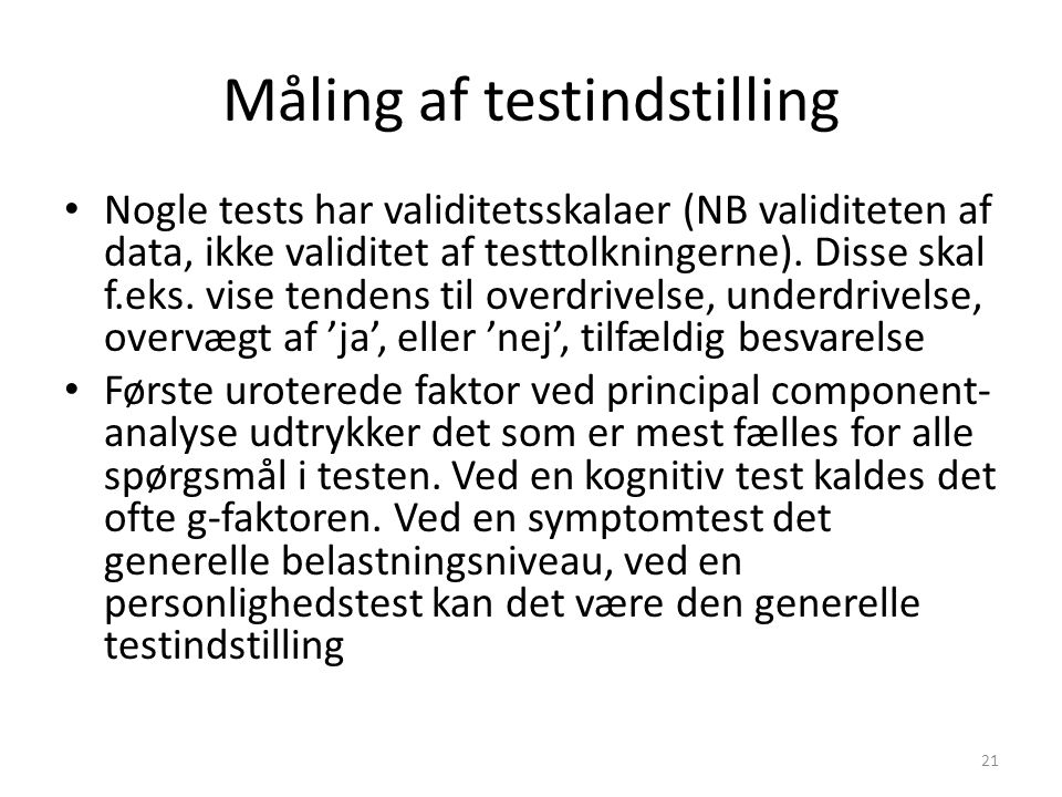 Måling af testindstilling Nogle tests har validitetsskalaer (NB validiteten af data, ikke validitet af testtolkningerne).