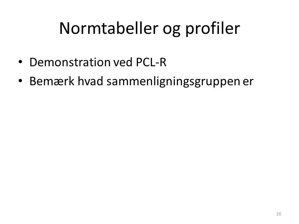 Normtabeller og profiler Demonstration ved PCL-R Bemærk hvad sammenligningsgruppen er 26