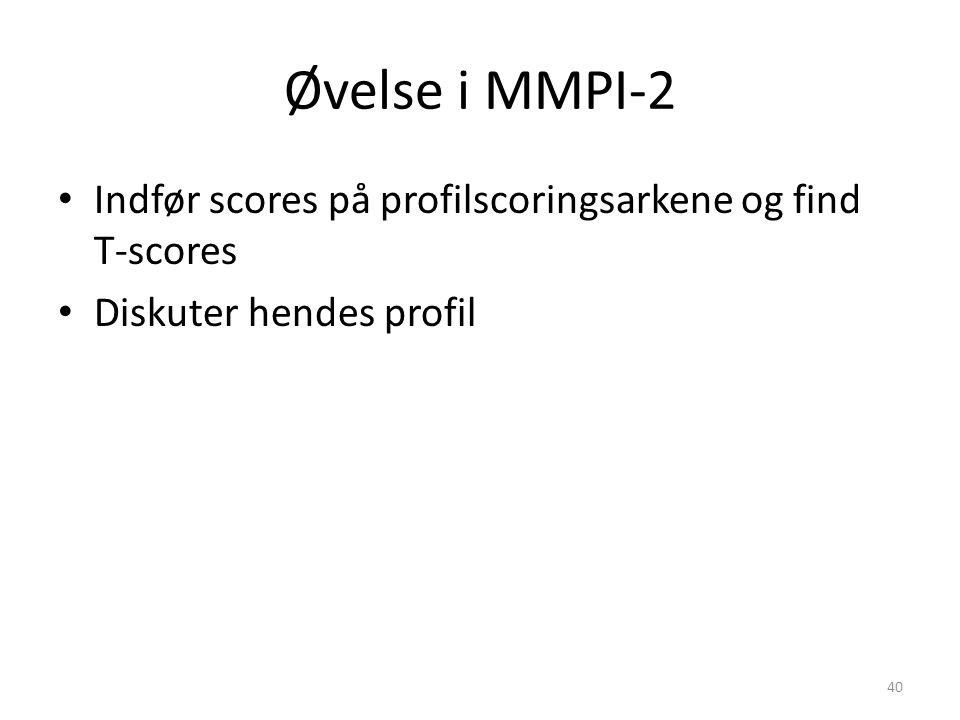 Øvelse i MMPI-2 Indfør scores på profilscoringsarkene og find T-scores Diskuter hendes profil 40