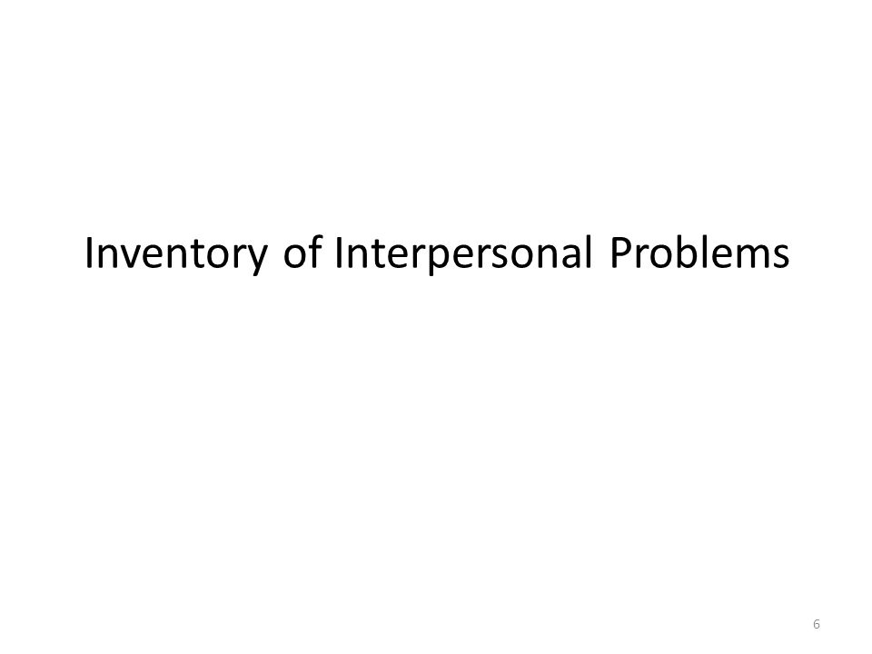 Inventory of Interpersonal Problems 6