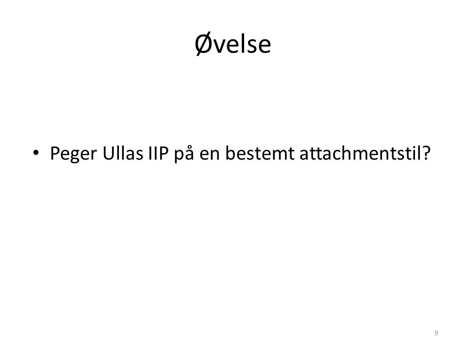 Øvelse Peger Ullas IIP på en bestemt attachmentstil 9
