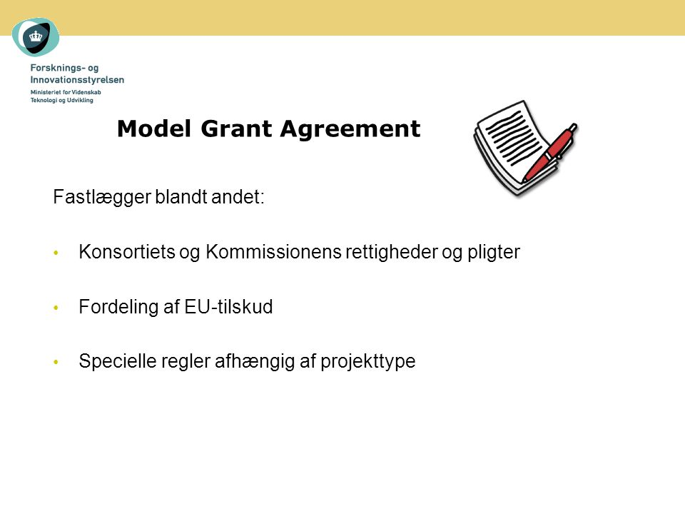 Fastlægger blandt andet: Konsortiets og Kommissionens rettigheder og pligter Fordeling af EU-tilskud Specielle regler afhængig af projekttype Model Grant Agreement