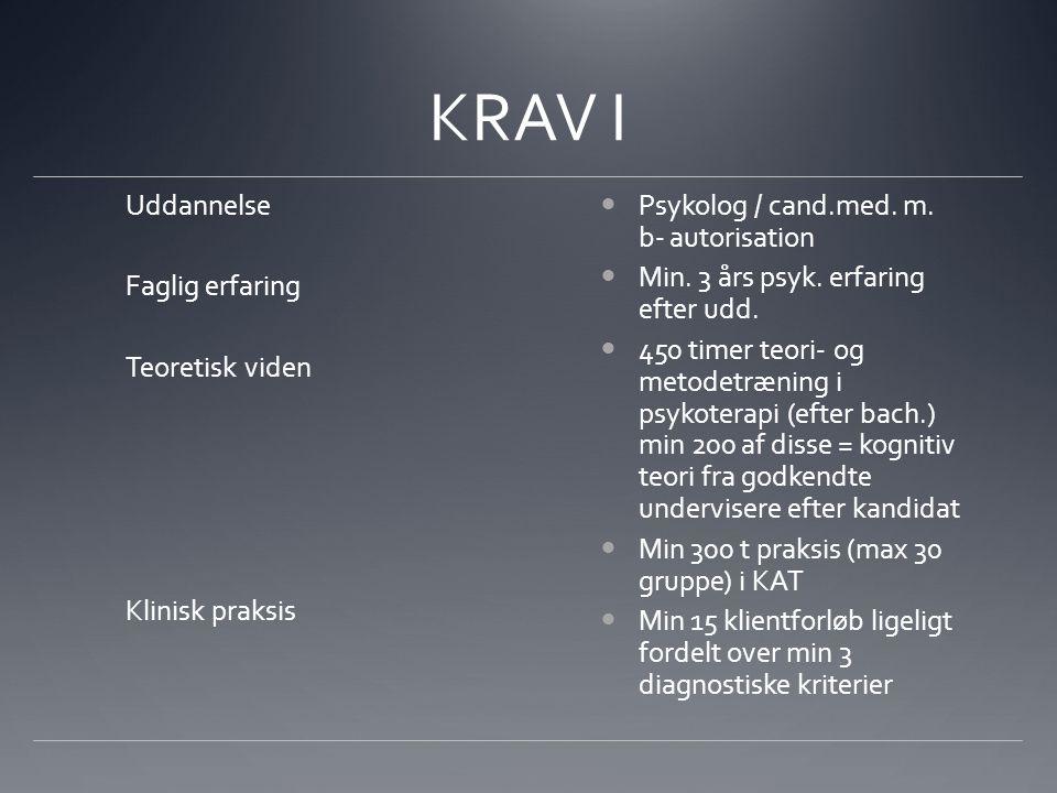 KRAV I Uddannelse Faglig erfaring Teoretisk viden Klinisk praksis Psykolog / cand.med.