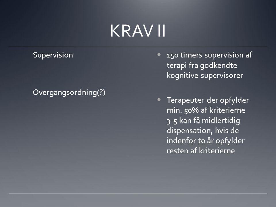 KRAV II Supervision Overgangsordning( ) 150 timers supervision af terapi fra godkendte kognitive supervisorer Terapeuter der opfylder min.