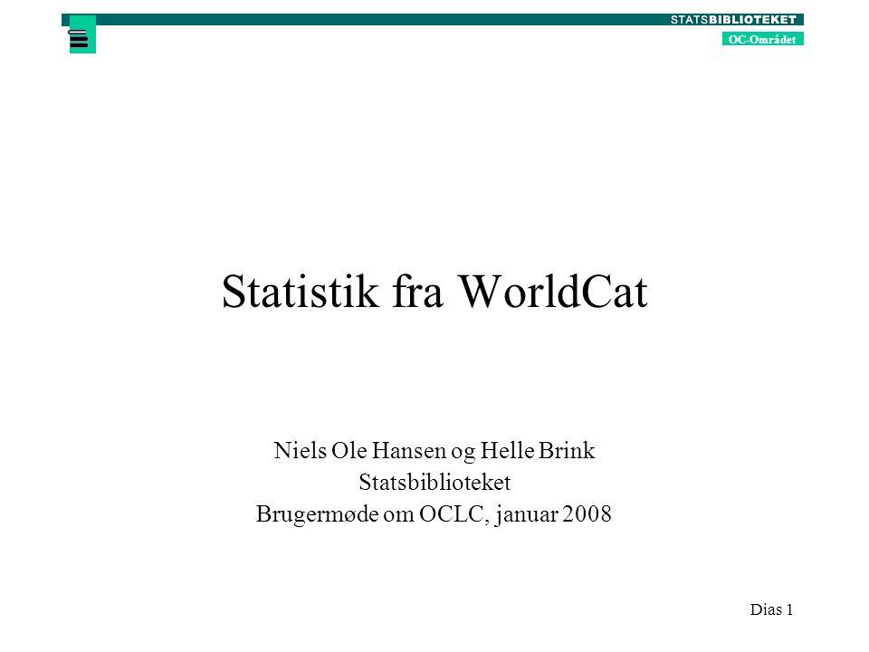 OC-Området Dias 1 Statistik fra WorldCat Niels Ole Hansen og Helle Brink Statsbiblioteket Brugermøde om OCLC, januar 2008