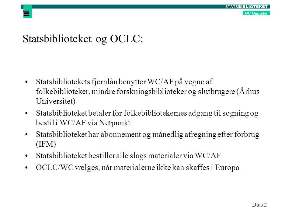 OC-Området Dias 2 Statsbiblioteket og OCLC: Statsbibliotekets fjernlån benytter WC/AF på vegne af folkebiblioteker, mindre forskningsbiblioteker og slutbrugere (Århus Universitet) Statsbiblioteket betaler for folkebibliotekernes adgang til søgning og bestil i WC/AF via Netpunkt.