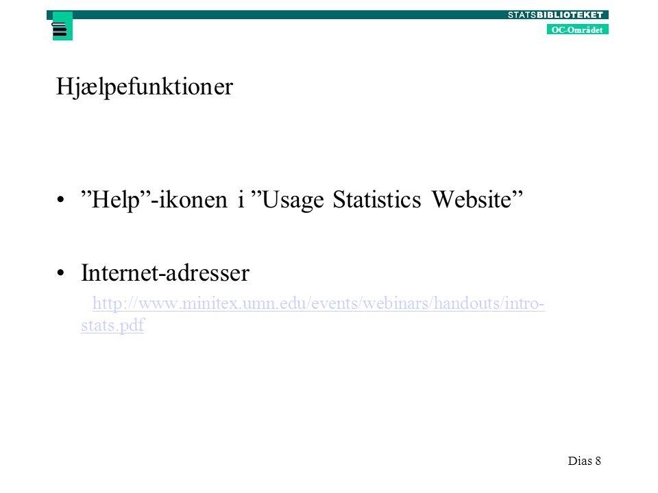 OC-Området Dias 8 Hjælpefunktioner Help -ikonen i Usage Statistics Website Internet-adresser http://www.minitex.umn.edu/events/webinars/handouts/intro- stats.pdf http://www.minitex.umn.edu/events/webinars/handouts/intro- stats.pdf