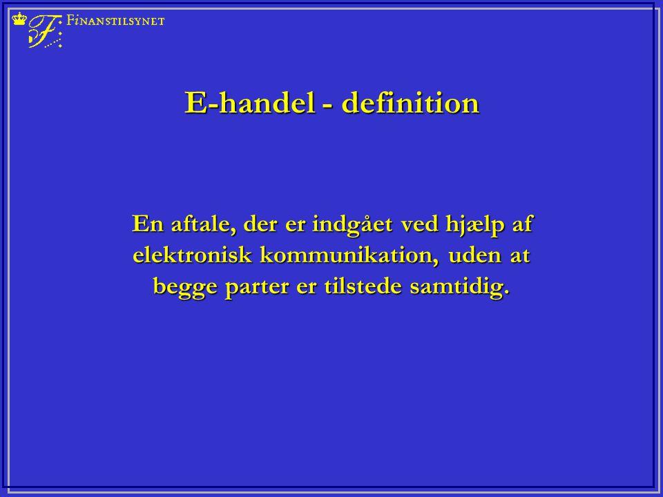 E-handel - definition En aftale, der er indgået ved hjælp af elektronisk kommunikation, uden at begge parter er tilstede samtidig.