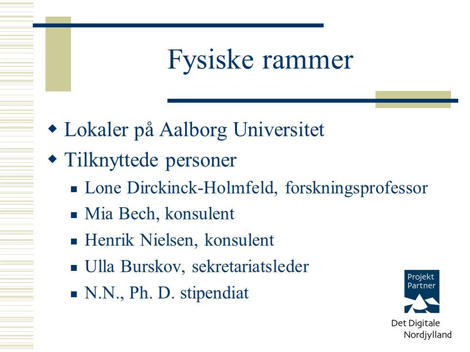 Fysiske rammer  Lokaler på Aalborg Universitet  Tilknyttede personer Lone Dirckinck-Holmfeld, forskningsprofessor Mia Bech, konsulent Henrik Nielsen, konsulent Ulla Burskov, sekretariatsleder N.N., Ph.