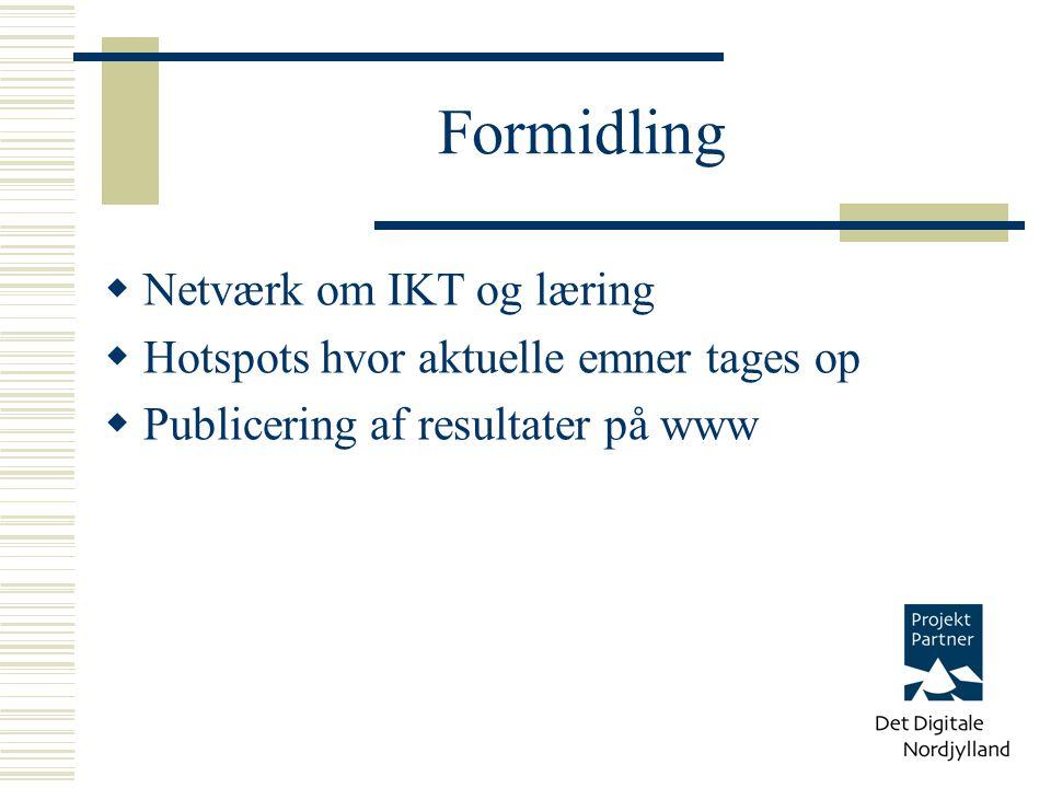 Formidling  Netværk om IKT og læring  Hotspots hvor aktuelle emner tages op  Publicering af resultater på www