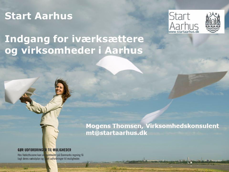 Start Aarhus Indgang for iværksættere og virksomheder i Aarhus Mogens Thomsen, Virksomhedskonsulent mt@startaarhus.dk