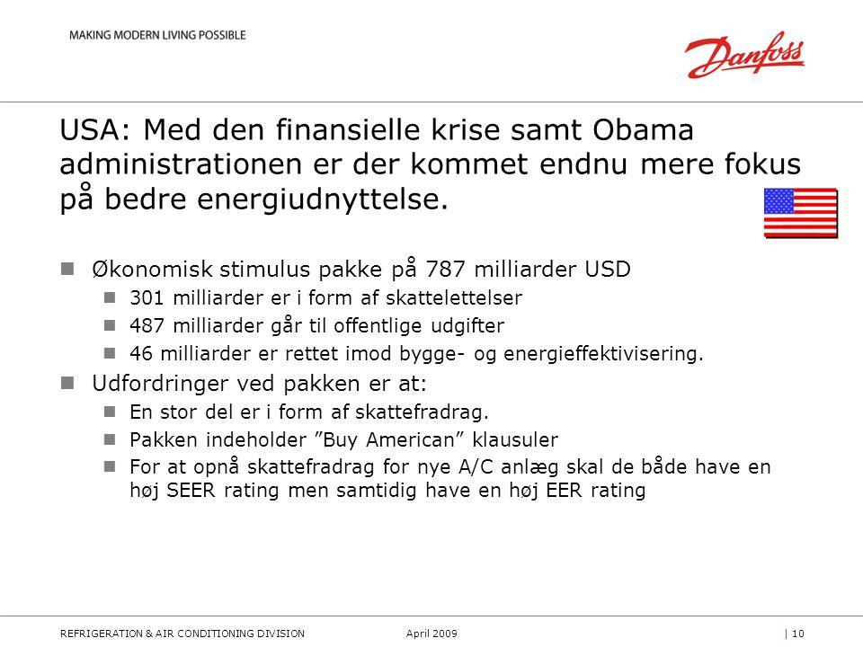 REFRIGERATION & AIR CONDITIONING DIVISIONApril 2009| 10 USA: Med den finansielle krise samt Obama administrationen er der kommet endnu mere fokus på bedre energiudnyttelse.