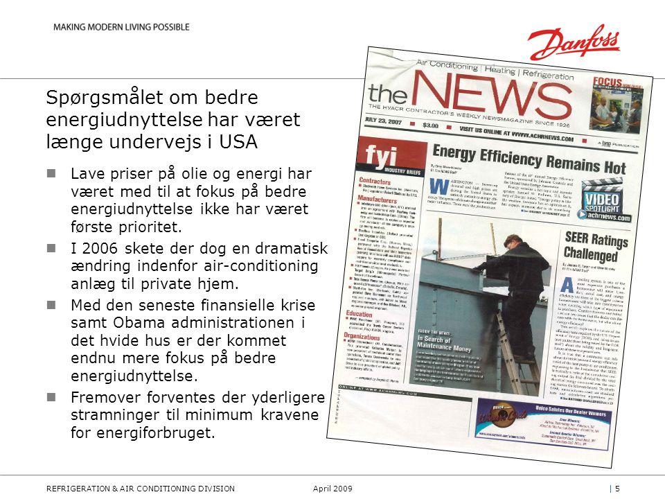 REFRIGERATION & AIR CONDITIONING DIVISIONApril 2009| 5| 5 Spørgsmålet om bedre energiudnyttelse har været længe undervejs i USA Lave priser på olie og energi har været med til at fokus på bedre energiudnyttelse ikke har været første prioritet.