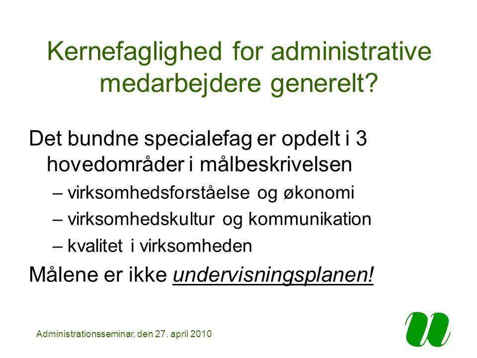 Administrationsseminar, den 27. april 2010 Kernefaglighed for administrative medarbejdere generelt.