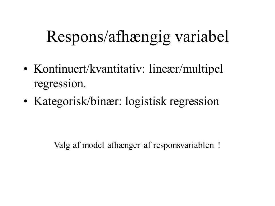 Respons/afhængig variabel Kontinuert/kvantitativ: lineær/multipel regression.