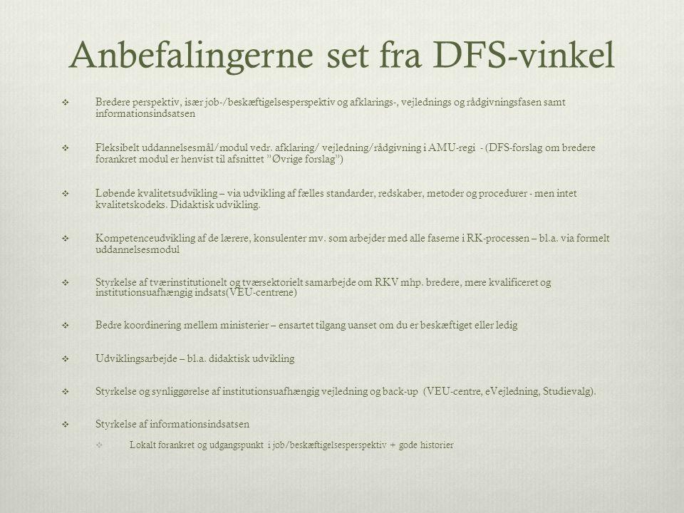 Anbefalingerne set fra DFS-vinkel  Bredere perspektiv, især job-/beskæftigelsesperspektiv og afklarings-, vejlednings og rådgivningsfasen samt informationsindsatsen  Fleksibelt uddannelsesmål/modul vedr.