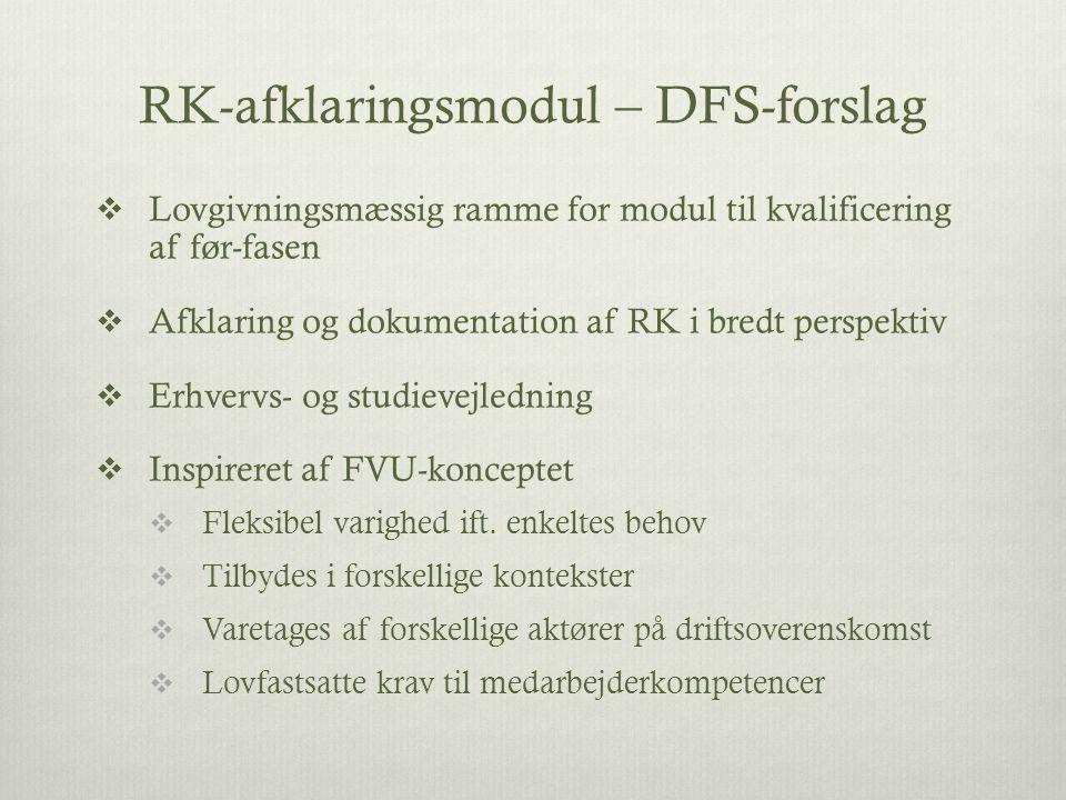RK-afklaringsmodul – DFS-forslag  Lovgivningsmæssig ramme for modul til kvalificering af før-fasen  Afklaring og dokumentation af RK i bredt perspektiv  Erhvervs- og studievejledning  Inspireret af FVU-konceptet  Fleksibel varighed ift.