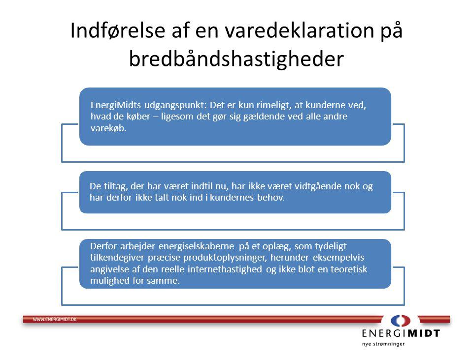 Indførelse af en varedeklaration på bredbåndshastigheder EnergiMidts udgangspunkt: Det er kun rimeligt, at kunderne ved, hvad de køber – ligesom det gør sig gældende ved alle andre varekøb.