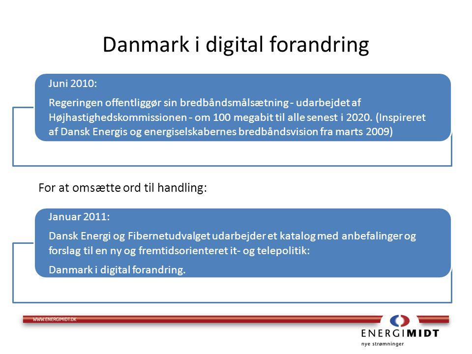 Danmark i digital forandring For at omsætte ord til handling: Juni 2010: Regeringen offentliggør sin bredbåndsmålsætning - udarbejdet af Højhastighedskommissionen - om 100 megabit til alle senest i 2020.
