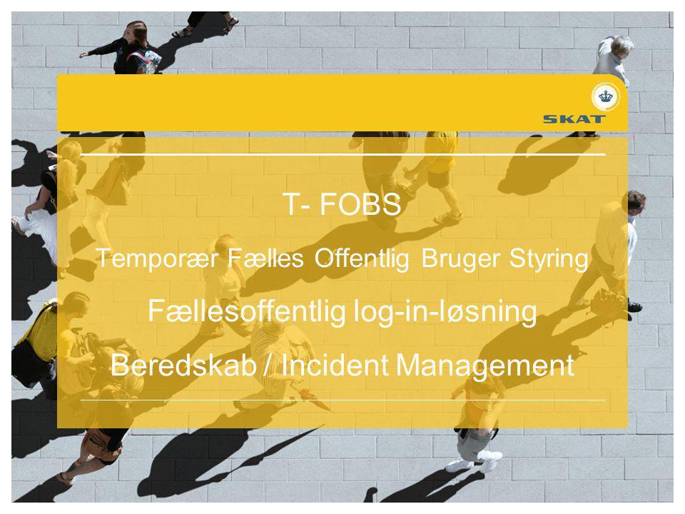 T- FOBS Temporær Fælles Offentlig Bruger Styring Fællesoffentlig log-in-løsning Beredskab / Incident Management