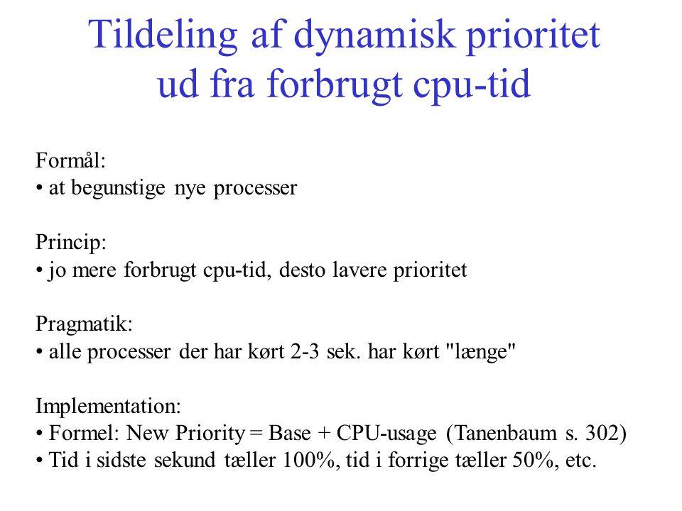 Tildeling af dynamisk prioritet ud fra forbrugt cpu-tid Formål: at begunstige nye processer Princip: jo mere forbrugt cpu-tid, desto lavere prioritet Pragmatik: alle processer der har kørt 2-3 sek.