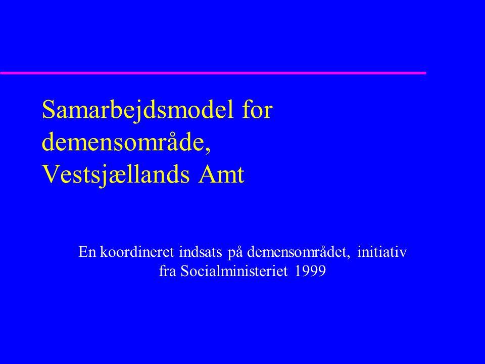 Samarbejdsmodel for demensområde, Vestsjællands Amt En koordineret indsats på demensområdet, initiativ fra Socialministeriet 1999