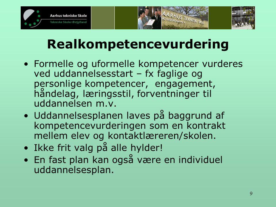9 Realkompetencevurdering Formelle og uformelle kompetencer vurderes ved uddannelsesstart – fx faglige og personlige kompetencer, engagement, håndelag, læringsstil, forventninger til uddannelsen m.v.