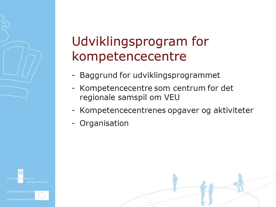 Udviklingsprogram for kompetencecentre Baggrund for udviklingsprogrammet Kompetencecentre som centrum for det regionale samspil om VEU Kompetencecentrenes opgaver og aktiviteter Organisation