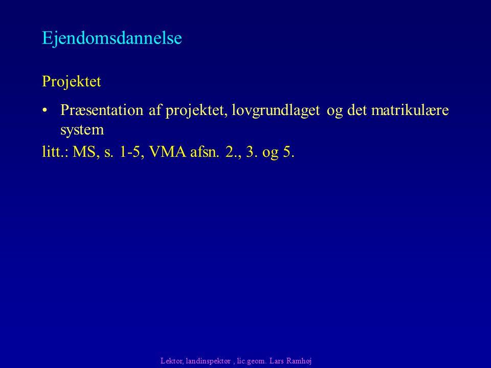 Ejendomsdannelse Præsentation af projektet, lovgrundlaget og det matrikulære system Projektet Lektor, landinspektør, lic.geom.