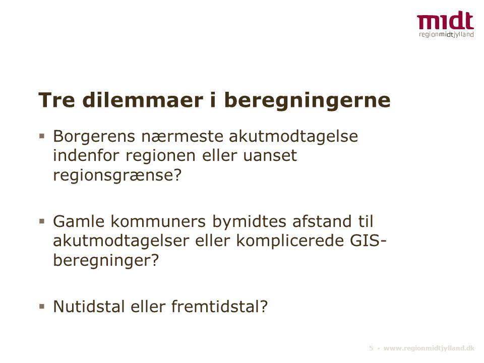 5 ▪ www.regionmidtjylland.dk Tre dilemmaer i beregningerne  Borgerens nærmeste akutmodtagelse indenfor regionen eller uanset regionsgrænse.