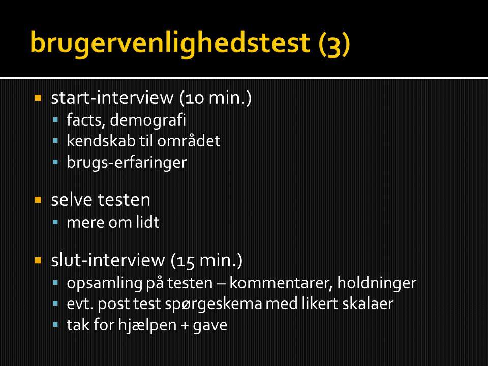  start-interview (10 min.)  facts, demografi  kendskab til området  brugs-erfaringer  selve testen  mere om lidt  slut-interview (15 min.)  opsamling på testen – kommentarer, holdninger  evt.