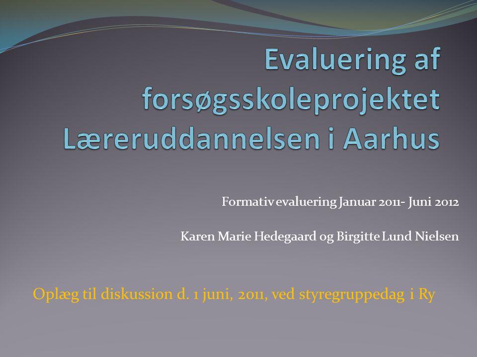 Formativ evaluering Januar 2011- Juni 2012 Karen Marie Hedegaard og Birgitte Lund Nielsen Oplæg til diskussion d.