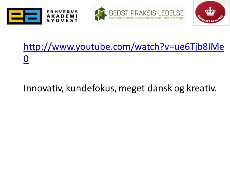 http://www.youtube.com/watch v=ue6Tjb8IMe 0 Innovativ, kundefokus, meget dansk og kreativ.