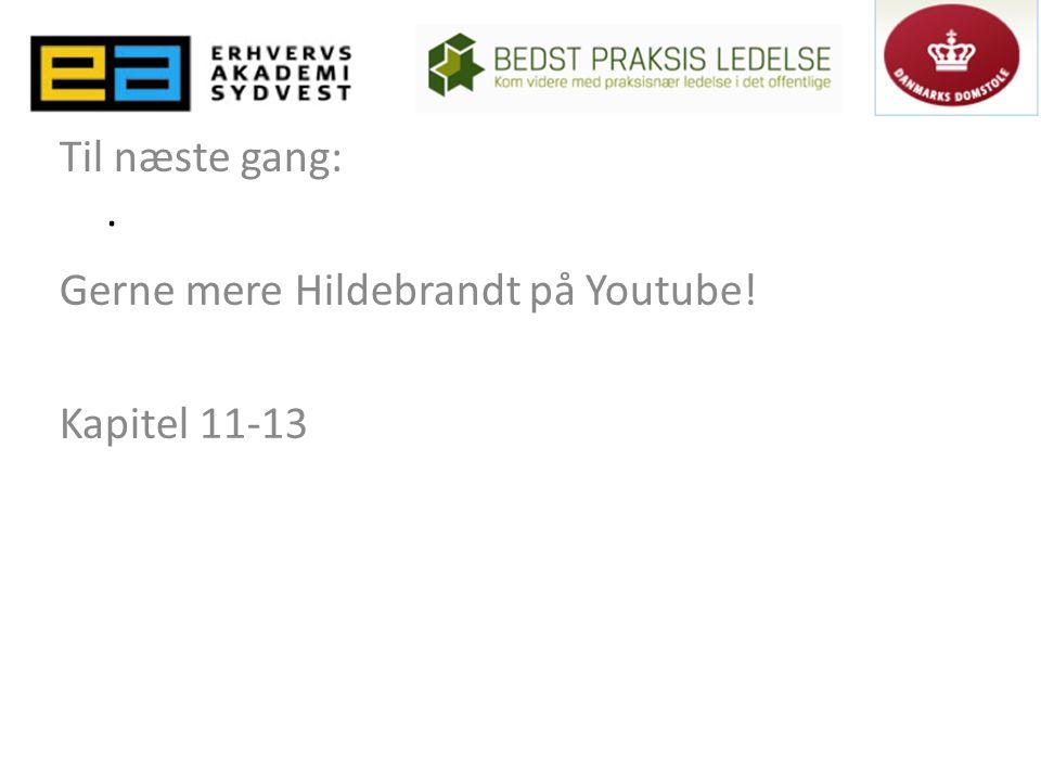 Til næste gang: Gerne mere Hildebrandt på Youtube! Kapitel 11-13.